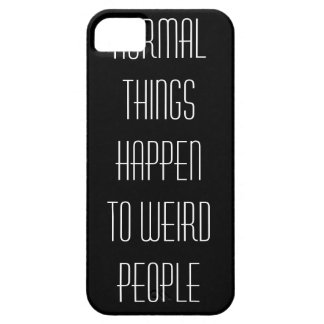 Normal things happen to weird people. barely there iPhone 5 case