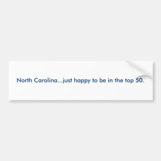 North Carolina...just happy to be in the top 50. Bumper Sticker