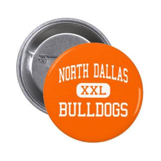 North Dallas - Bulldogs - High - Dallas Texas Pinback Buttons