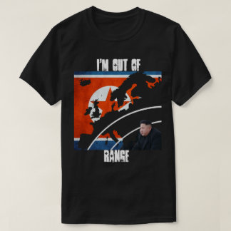 North Korea - I'm out of range! T-Shirt