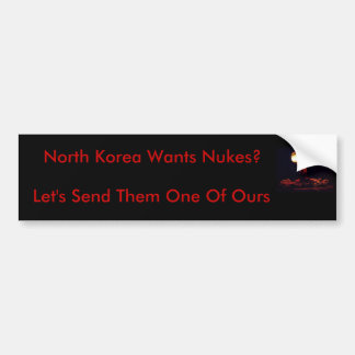North Korea Wants Nukes? Bumper Sticker