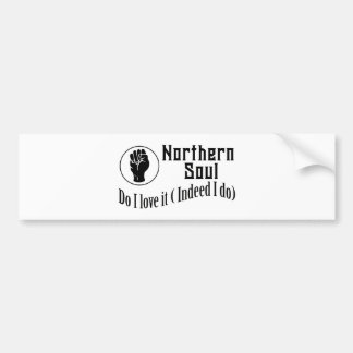 Northern Soul. Do I Love It ( Indeed I Do) Bumper Sticker
