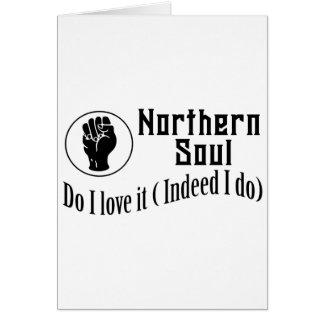 Northern Soul. Do I Love It ( Indeed I Do) Card
