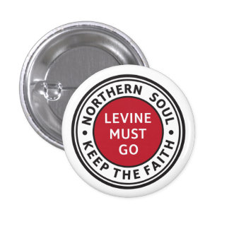 Northern Soul. Keep the Faith. Levine Must Go. 3 Cm Round Badge