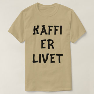 Norwegian text Coffee is life  in Norwegian T-Shirt