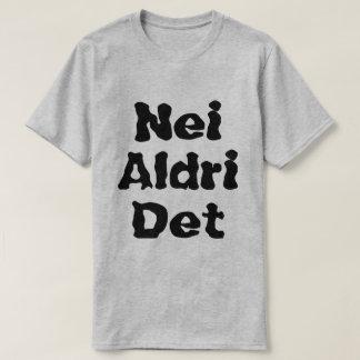 Norwegian text Nei aldri det T-Shirt