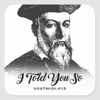 Nostradamus: I Told You So Square Sticker