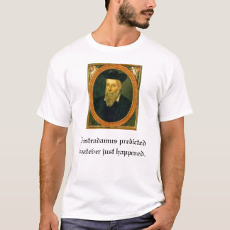 nostradamus, Nostradamus predicted whatever jus... T-Shirt