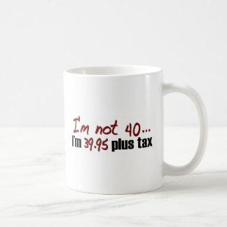 Not 40 $39.95 Plus Tax Basic White Mug
