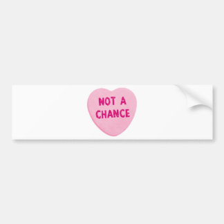 Not A Chance Valentine's Day Heart Bumper Stickers