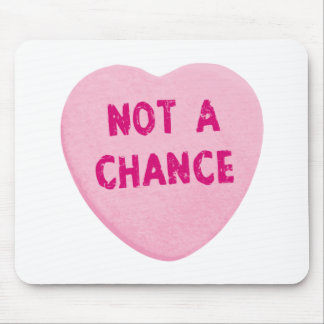 Not A Chance Valentine's Day Heart Mousepads