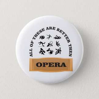 not a fan of the opera 6 cm round badge