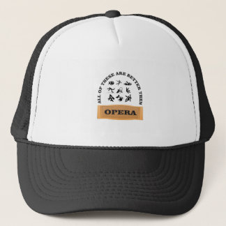 not a fan of the opera trucker hat