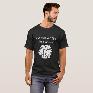 Not a Geek I'm a Wizard | D20 Tabletop Gamer T-Shirt