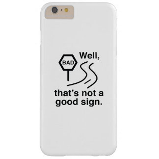 Not A Good Sign Barely There iPhone 6 Plus Case