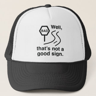 Not A Good Sign Trucker Hat