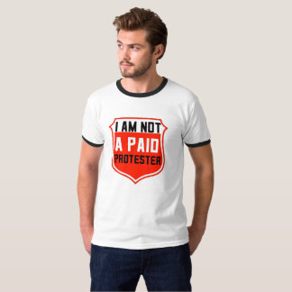 NOT A PAID PROTEST Tee Shirt, Wear it out & proud