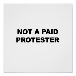 Not a Paid Protester Poster