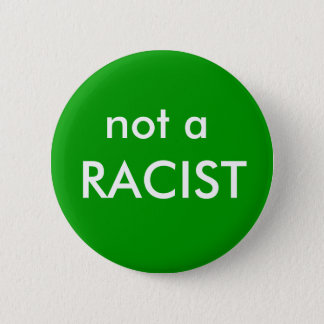 not a, RACIST 6 Cm Round Badge