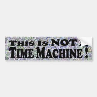 Not A Time Machine - Bumper Sticker Car Bumper Sticker