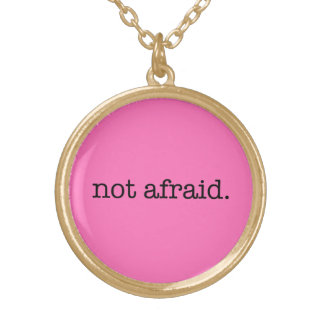 Not Afraid Inspirational Bravery  Quote Template Gold Plated Necklace