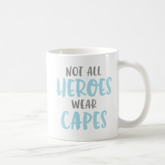 Not All Heroes Wear Capes. Coffee Mug