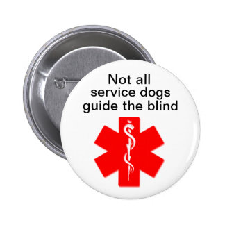 not all service dogs guide the blind medical alert 6 cm round badge