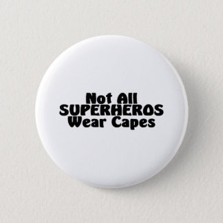 Not All SUPERHEROS Wear Capes 6 Cm Round Badge