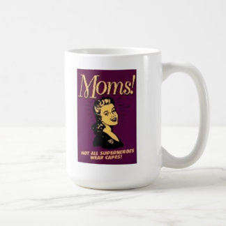 Not all Supermoms wear capes Coffee Mugs