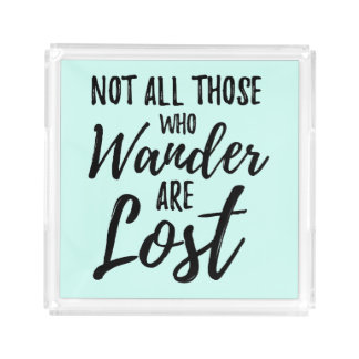 Not All Those Who Wander Are Lost Acrylic Tray
