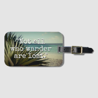 Not all those who wander are lost custom travel luggage tag