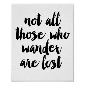 Not all those who wander are lost poster