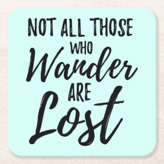 Not All Those Who Wander Are Lost Square Paper Coaster
