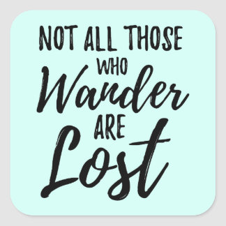 Not All Those Who Wander Are Lost Square Sticker