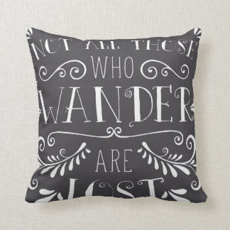 Not all Those Who Wander Are Lost Throw Pillow