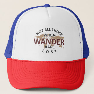 Not All Those Who Wander Are Lost Trucker Hat