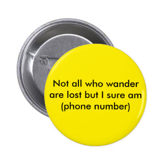 Not all who wander are lost but I sure am call: 6 Cm Round Badge
