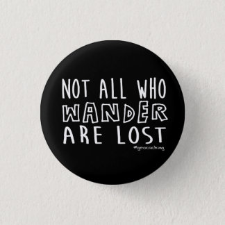 Not All Who Wander Are Lost - geocaching 3 Cm Round Badge