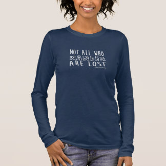 Not All Who Wander Are Lost - geocaching Long Sleeve T-Shirt