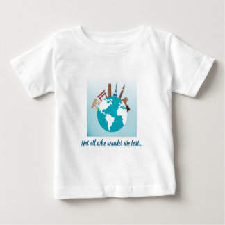 Not all who wander are lost - monuments on globe baby T-Shirt
