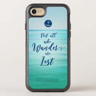 Not all who Wander are Lost ~ Ocean/Nautical OtterBox Symmetry iPhone 8/7 Case