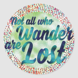 Not All Who Wander Are Lost Round Sticker