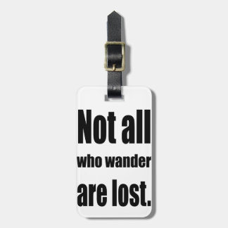 Not All Who Wander Are Lost Words Luggage Tag