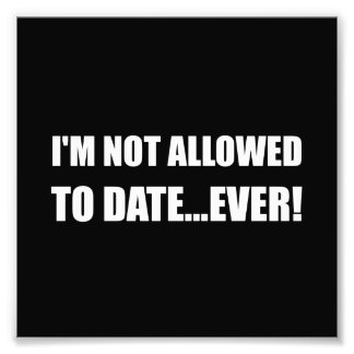 Not Allowed Date Ever Photo Print