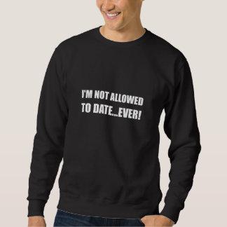 Not Allowed Date Ever Sweatshirt