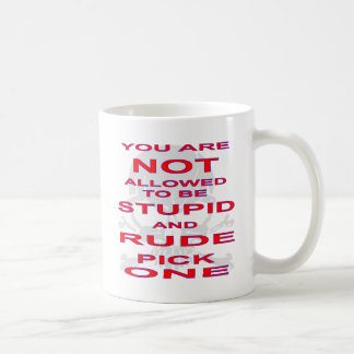 NOT Allowed To Be Stupid AND Rude Pick One Coffee Mug