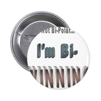 Not Bi-Polar I m Bi-WINNING Pinback Button