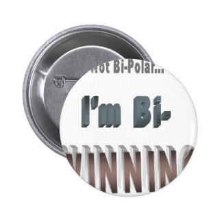 Not Bi-Polar... I'm Bi-WINNING! Pinback Button