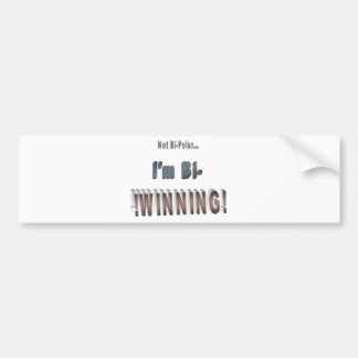 Not Bi-Polar... I'm Bi-WINNING! Bumper Sticker