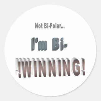 Not Bi-Polar... I'm Bi-WINNING! Round Sticker